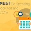 You MUST Be Spending on Facebook Ads and Here's Why
