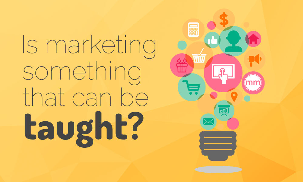 Is Marketing Something That Can Be Taught?