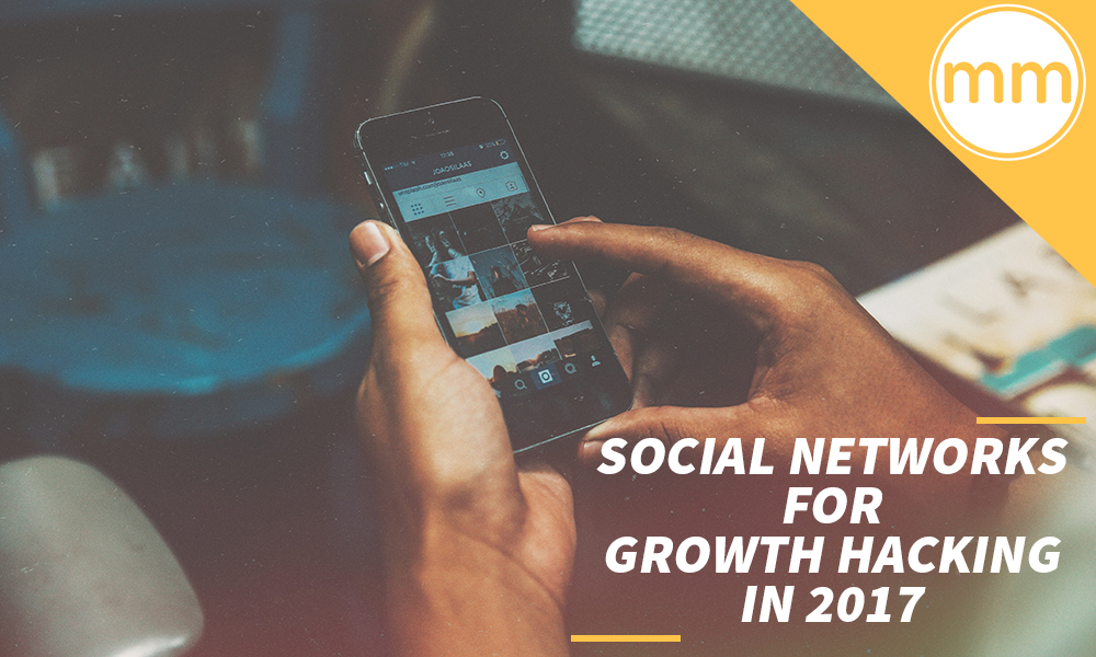 Social Networks for Growth Hacking in 2017