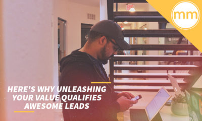 Here's Why Unleashing Your Value Qualifies Awesome Leads