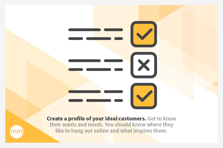 make a profile of your ideal customers