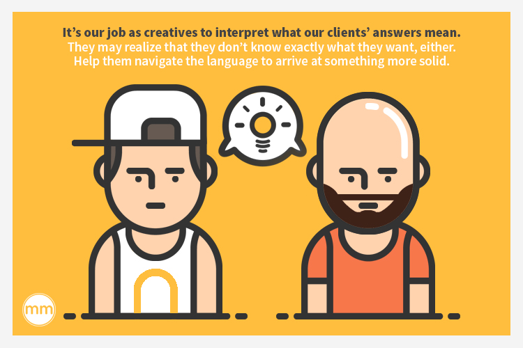 it's your job to interpret what your clients mean