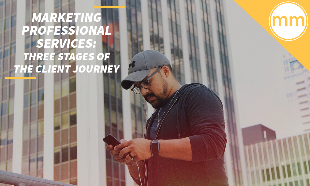 Marketing Professional Services- Three Stages of the Client Journey