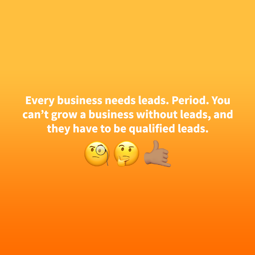You need leads
