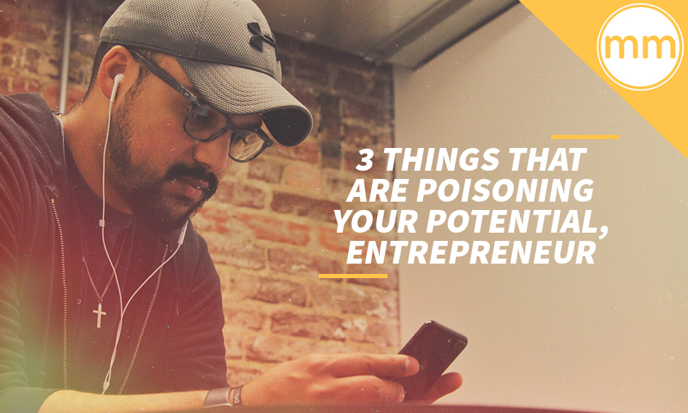 3 things that are poisoning your potential
