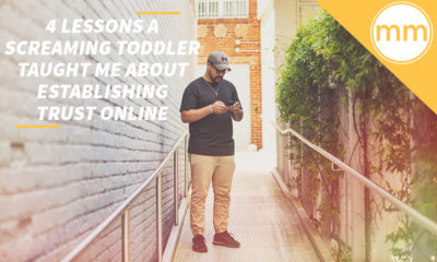 4 Lessons a Screaming Toddler Taught Me About Establishing Trust Online