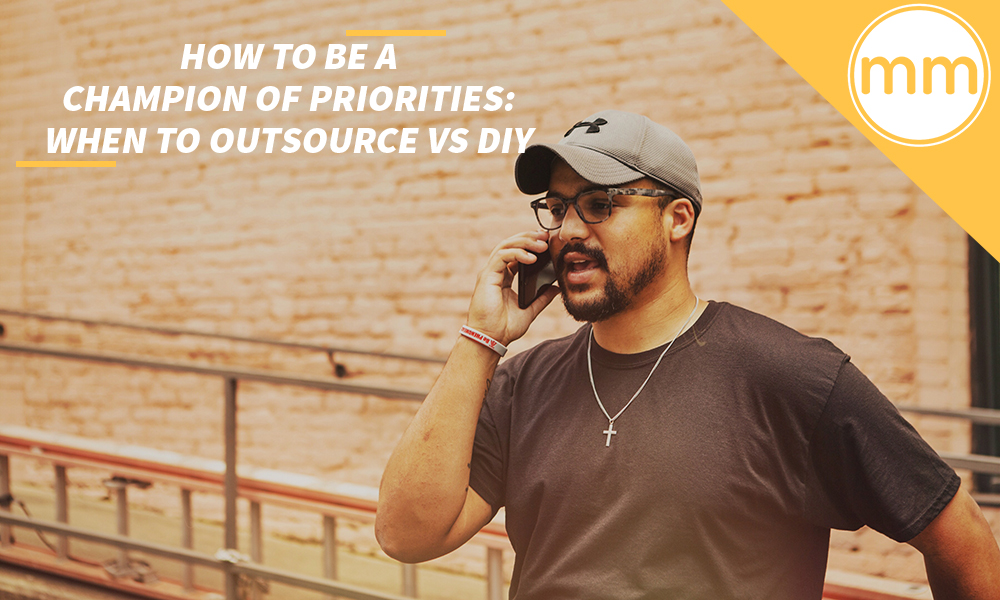 How to be a Champion of Priorities: When to Outsource vs DIY